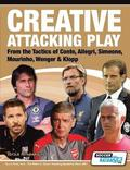 Creative Attacking Play - From the Tactics of Conte, Allegri, Simeone, Mourinho, Wenger &; Klopp