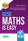 GCSE Maths is Easy: Pass GCSE Mathematics the Easy Way with Unique Exercises, Memorable Formulas and Insider Advice from Maths Teachers