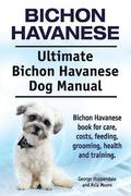 Bichon Havanese. Ultimate Bichon Havanese Dog Manual. Bichon Havanese book for care, costs, feeding, grooming, health and training.