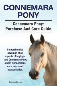 Connemara Pony. Connemara Pony: purchase and care guide. Comprehensive coverage of all aspects of buying a new Connemara Pony, stable management, care