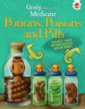 Grisly History of Medicine: Potions, Poisons and Pills