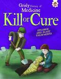 Grisly History of Medicine: Kill or Cure