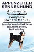 Appenzeiler Sennenhund. Appenzeiler Sennenhund Complete Owners Manual. Appenzeiler Sennenhund book for care, costs, feeding, grooming, health and trai