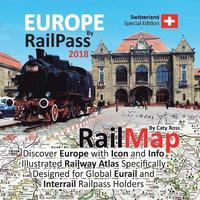 Europe by Railpass 2018: Discover Europe with Icon and Info Illustrated Railway Atlas Specifically Designed for Global Eurail and Interrail Rai