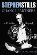 Stephen Stills: Change Partners: The Definitive Biography