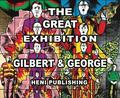 Gilbert &; George: The Great Exhibition