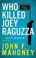 Who Killed Joey Raguzza: A Jack Murphy Novel