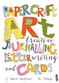 Paper Craft Art: Creative Journalling, Letter Writing and Cards