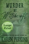 Murder by Witchcraft: A Pendle Witch Short Story - Large Print Edition