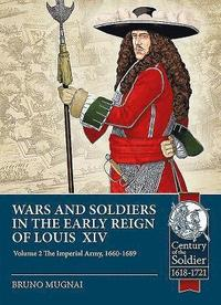 Wars and Soldiers in the Early Reign of Louis XIV