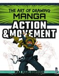 The Art of Drawing Manga: Action &; Movement