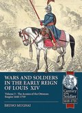 Wars and Soldiers in the Early Reign of Louis XIV Volume 3