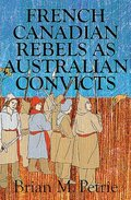French Canadian Rebels as Australian Convicts