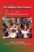 The Rakhine State Violence: Vol. 1: The Rakhaing Revolution