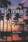 Focusing on Jesus: Daily Christ-centered Thoughts