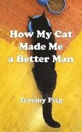 How My Cat Made Me a Better Man