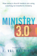 Ministry 3.0: How Today's Church Leaders Are Using Coaching to Transform Ministry