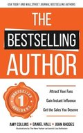 The Bestselling Author: Attract Your Fans, Gain Instant Influence, Get the Sales You Deserve