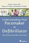 Understanding Your Pacemaker or Defibrillator : What Patients and Families Need to Know