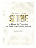 Let Your Light Shine: A Guide for Preparing to Teach in a Catholic School