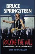 Rocking the Wall. Bruce Springsteen in Ost-Berlin 1988