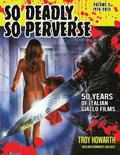 So Deadly, So Perverse 50 Years of Italian Giallo Films Vol. 2 1974-2013