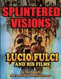 Splintered Visions Lucio Fulci and His Films