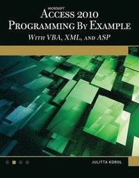 Microsoft Access 2010 Programming By Example with VBA, XML, and ASP Book/CD Package