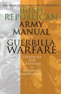 Irish Republican Army Manual of Guerrilla Warfare: IRA Strategies for Guerrilla Warfare