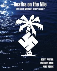 Deaths on the Nile: The Reich Without Hitler Book 2