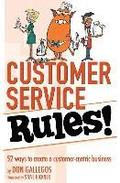 Customer Service Rules!: 52 Ways to Create A Customer-Centric Business