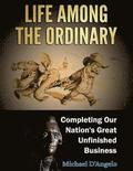 Life Among the Ordinary: Completing Our Nation's Great Unfinished Business