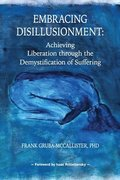 Embracing Disillusionment: Achieving Liberation Through the Demystification of Suffering