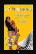 DIY Publishing: A step-by-step guide for print and ebook formatting and distribution