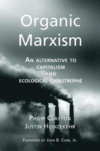 Organic Marxism: An Alternative to Capitalism and Ecological Catastrophe