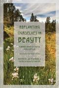 Replanting Ourselves in Beauty: Toward an Ecological Civilization