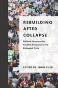 Rebuilding after Collapse: Political Structures for Creative Response to the Ecological Crisis