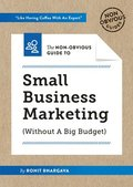 Non-Obvious Guide To Small Business Marketing (Without A Big Budget)