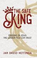 The Safe King: Finding In Jesus The Leader You Can Trust