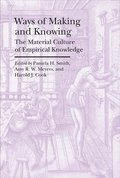 Ways of Making and Knowing - The Material Culture of Empirical Knowledge