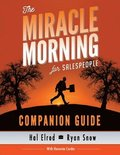 The Miracle Morning for Salespeople Companion Guide: The Fastest Way to Take Your SELF and Your SALES to the Next Level