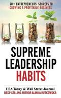 Supreme Leadership Habits: 70+ Entrepreneurs' Secrets to Growing a Profitable Business