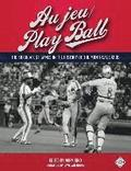 Au jeu/Play Ball: The 50 Greatest Games in the History of the Montreal Expos