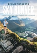 Sky Runner: Finding Strength, Happiness, and Balance in Your Running