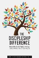 The Discipleship Difference: Making Disciples While Growing As Disciples