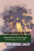 The Archdruid Report: Appropriate Technologies: Collected Essays, Volume V, 2011