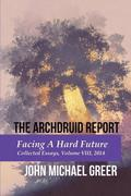 The Archdruid Report: Facing A Hard Future: Collected Essays, Volume VIII, 2014