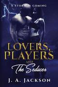 Lovers, Players &; The Seducer