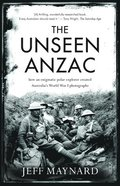 The Unseen Anzac: How an Enigmatic Explorer Created Australia's World War I Photographs