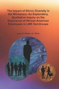 The Impact of Ethnic Diversity in the Workplace: An Exploratory, Qualitative Inquiry on the Experience of African-American Employees in LMX Out-Groups